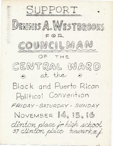 "Flyer distributed by supporters of Dennis Westbrooks to promote his candidacy for Councilman of the Central Ward at the Black and Puerto Rican Convention. The Convention was held in Newark from November 14-16, 1969 to formally select the ""Community's Choice"" for Mayor and City Council in the 1970 election."
