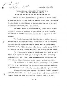 "Statement presented by Mayor Addonizio on September 15, 1965 to address the issue of a ""police review board."" Addonizio made this announcement after the Newark Human Rights Commission held, on his orders, a series of four public hearings on the topic in July and August. The members of the Commission split 6-6 in their vote on the issue and Mayor Addonizio rejected the proposed board about a week later. Instead of a review board, Addonizio announced that all future allegations of police brutality would be forwarded to the FBI. In addition, the Mayor instituted a citizen observer program, a Human Relations Training Institute, a community-relations post within the police department, and a code of conduct for the police that outlawed using derogatory words toward citizens. -- Credit: NJ State Archives"