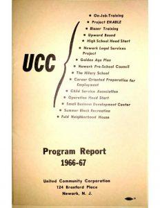 Report published by the United Community Corporation (UCC) to provide an overview of the agency's Community Action Programs from 1966-1967. In addition to providing information and highlights of the UCC's programs, the report includes a brief introduction of the origins, structure, and principals of the UCC. -- Credit: NJ State Archives