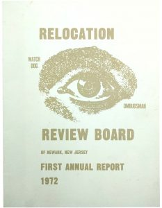 First Annual Report of the Newark Relocation Review Board from 1972. The Relocation Review Board was formed as a result of the 1968 Medical School Agreements as an ombudsman and watchdog agency to prevent relocation abuses from urban renewal developments. -- Credit: Barbara Kukla Papers, Newark Public Library